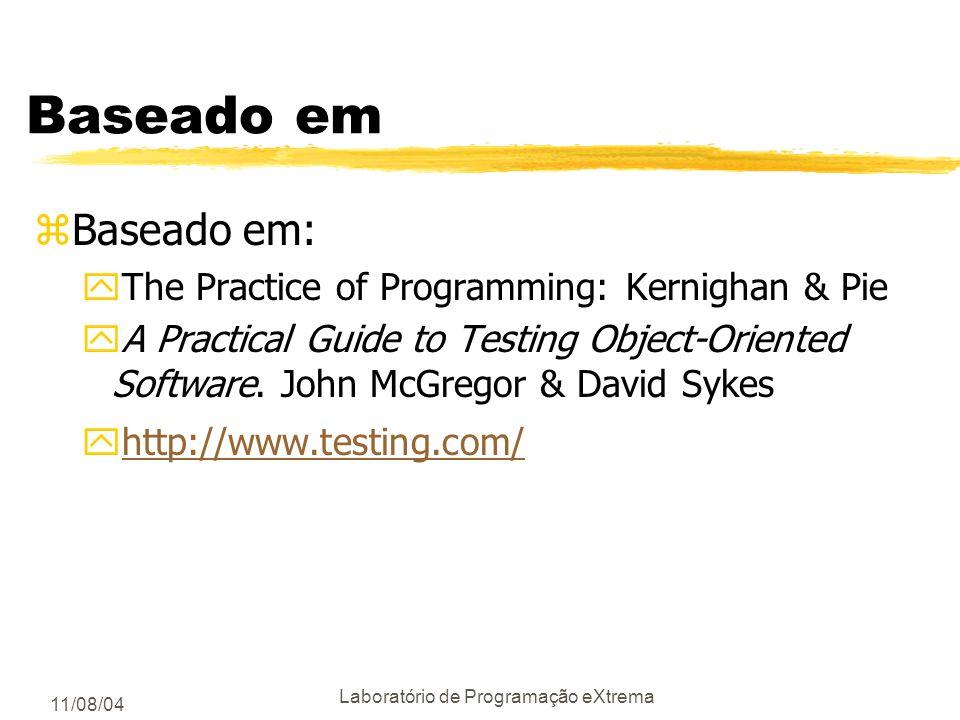 11/08/04 Laboratório de Programação eXtrema O único conceito mais importante de testes é DO IT