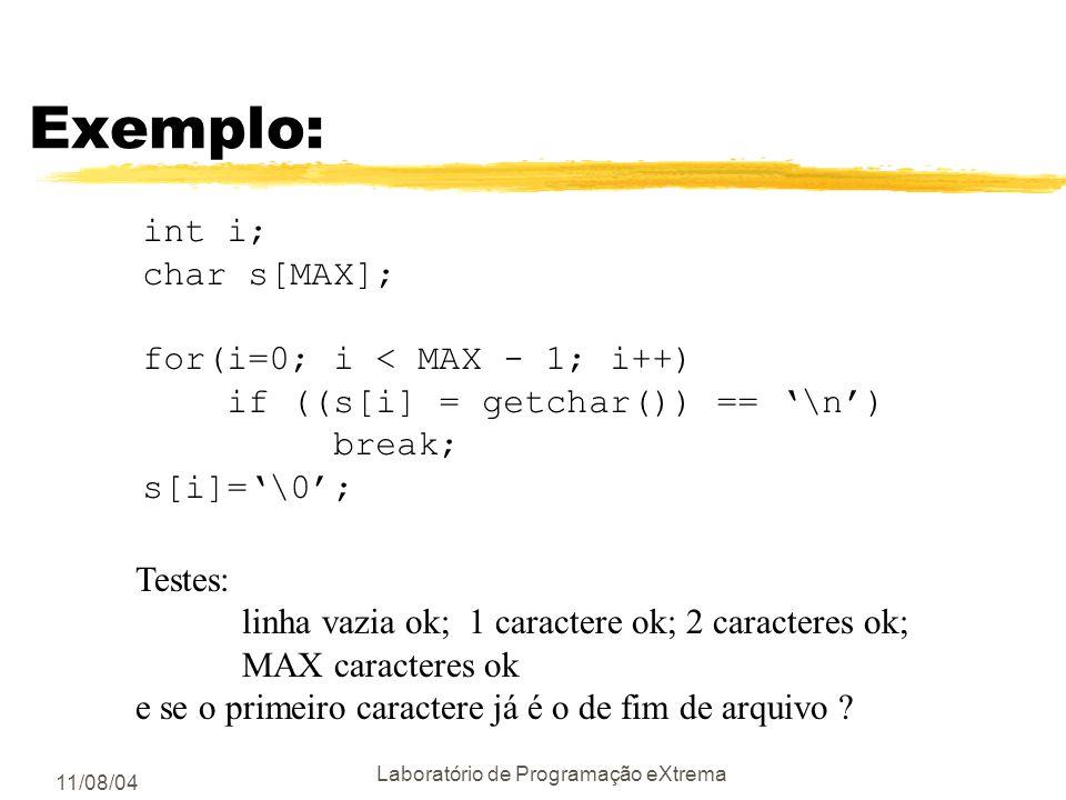 11/08/04 Laboratório de Programação eXtrema Exemplo: int i; char s[MAX]; for(i=0; s[i] = getchar() != \n && i < MAX - 1; i++); s[--i]=\0; Primeiro err