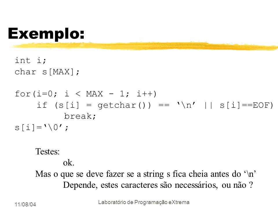 11/08/04 Laboratório de Programação eXtrema Exemplo: int i; char s[MAX]; for(i=0; i < MAX - 1; i++) if ((s[i] = getchar()) == \n) break; s[i]=\0; Test