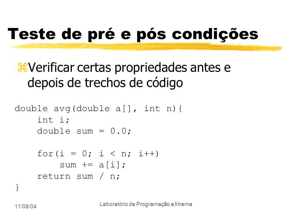 11/08/04 Laboratório de Programação eXtrema Teste de pré e pós condições zVerificar certas propriedades antes e depois de trechos de código double avg(double a[], int n){ int i; double sum = 0.0; for(i = 0; i < n; i++) sum += a[i]; return sum / n; }