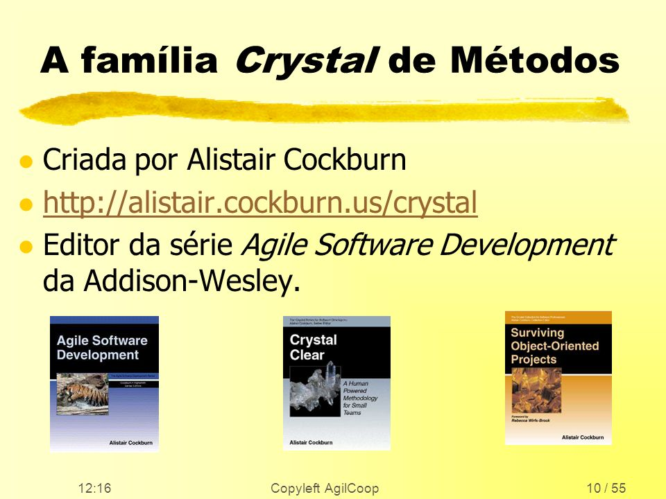 12:17 Copyleft AgilCoop10 / 55 A família Crystal de Métodos l Criada por Alistair Cockburn l http://alistair.cockburn.us/crystal http://alistair.cockb