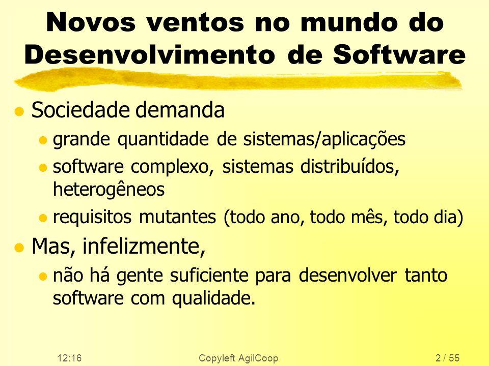 12:17 Copyleft AgilCoop2 / 55 Novos ventos no mundo do Desenvolvimento de Software l Sociedade demanda l grande quantidade de sistemas/aplicações l so
