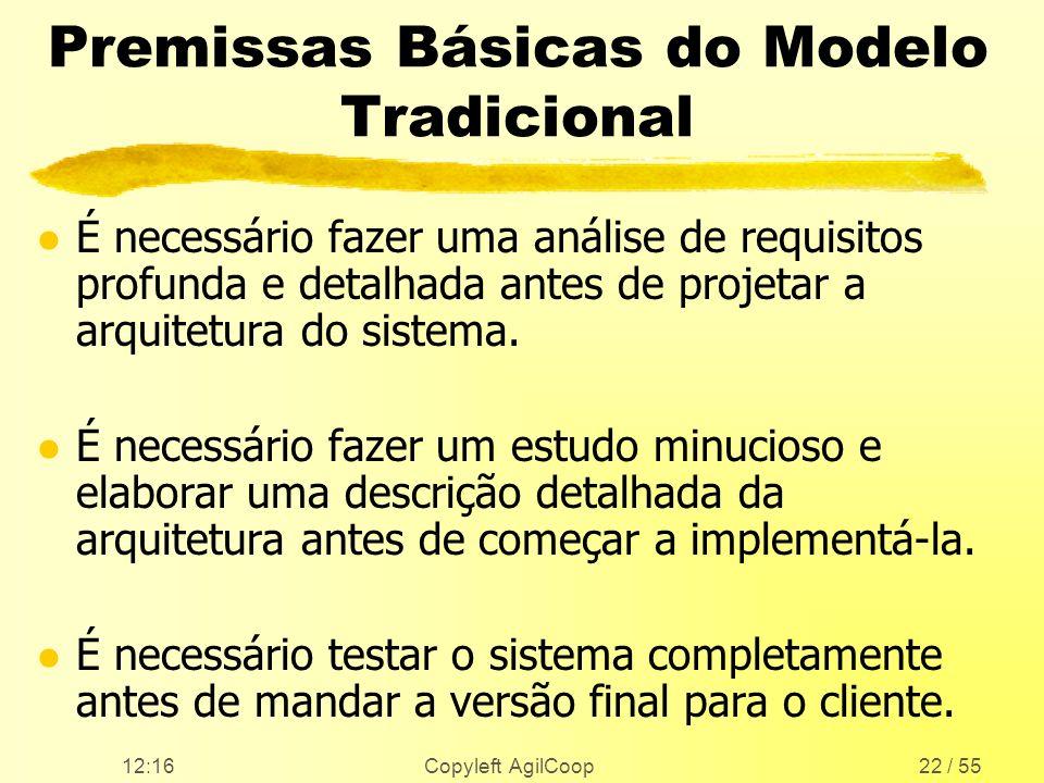 12:17 Copyleft AgilCoop22 / 55 Premissas Básicas do Modelo Tradicional l É necessário fazer uma análise de requisitos profunda e detalhada antes de pr