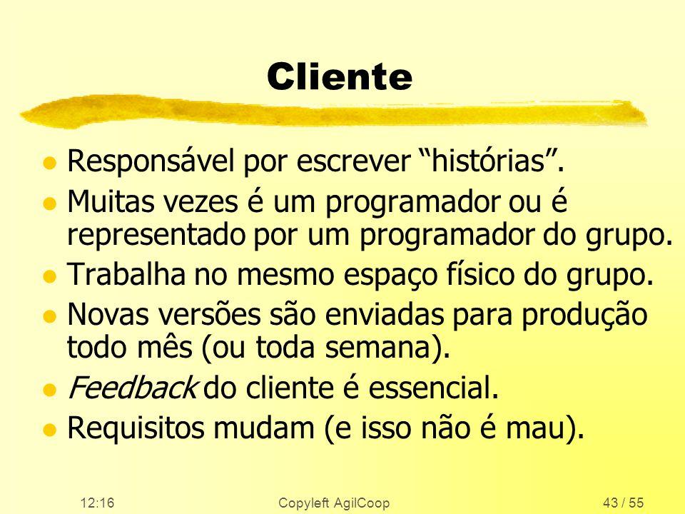 12:17 Copyleft AgilCoop43 / 55 Cliente l Responsável por escrever histórias. l Muitas vezes é um programador ou é representado por um programador do g