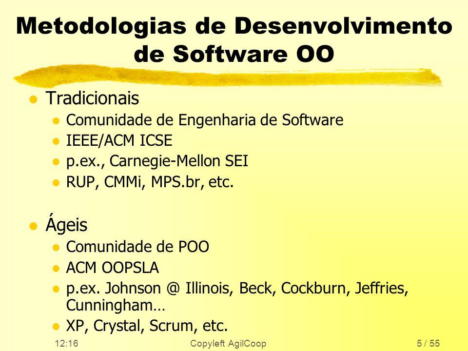 12:17 Copyleft AgilCoop5 / 55 Metodologias de Desenvolvimento de Software OO l Tradicionais l Comunidade de Engenharia de Software l IEEE/ACM ICSE l p
