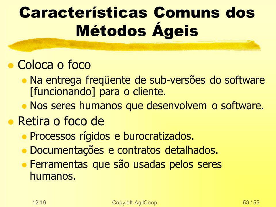 12:17 Copyleft AgilCoop53 / 55 Características Comuns dos Métodos Ágeis l Coloca o foco l Na entrega freqüente de sub-versões do software [funcionando