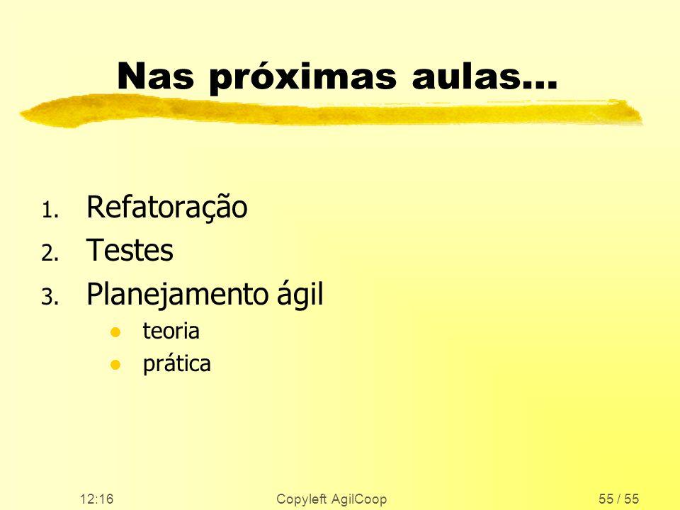 12:17 Copyleft AgilCoop55 / 55 Nas próximas aulas… 1. Refatoração 2. Testes 3. Planejamento ágil l teoria l prática