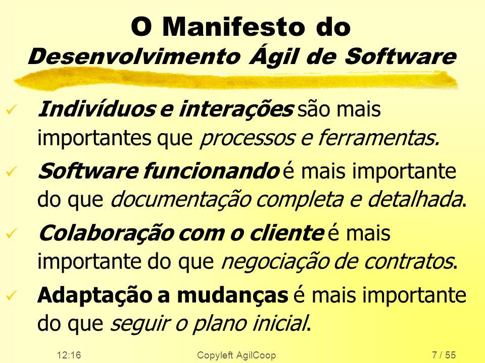 12:17 Copyleft AgilCoop7 / 55 O Manifesto do Desenvolvimento Ágil de Software Indivíduos e interações são mais importantes que processos e ferramentas