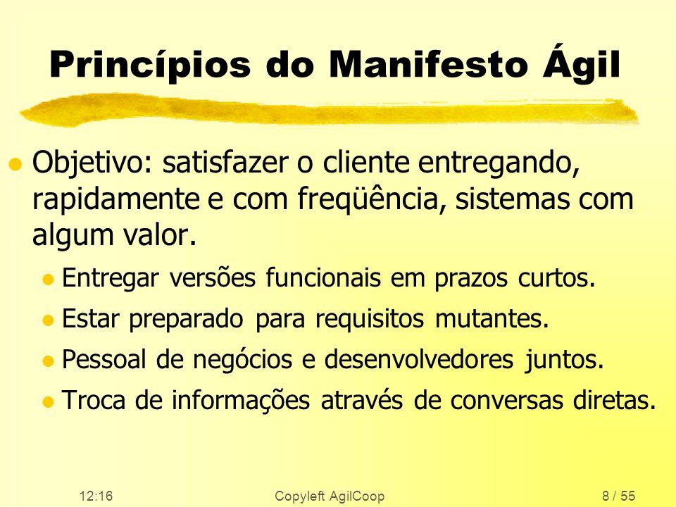 12:17 Copyleft AgilCoop8 / 55 Princípios do Manifesto Ágil l Objetivo: satisfazer o cliente entregando, rapidamente e com freqüência, sistemas com alg