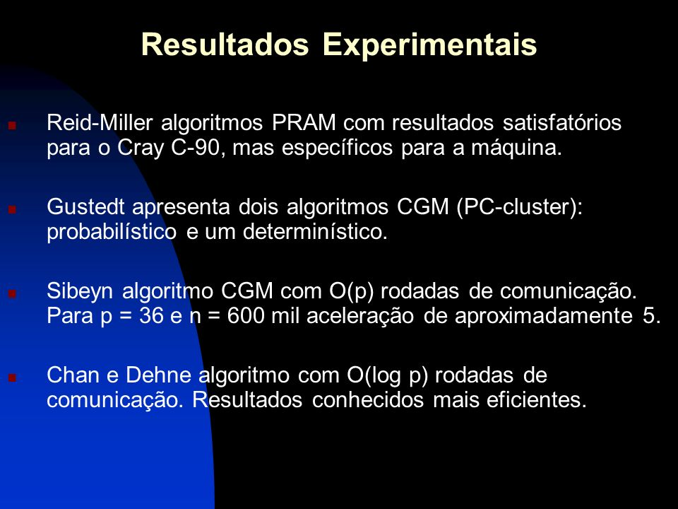 Resultados Experimentais Reid-Miller algoritmos PRAM com resultados satisfatórios para o Cray C-90, mas específicos para a máquina. Gustedt apresenta