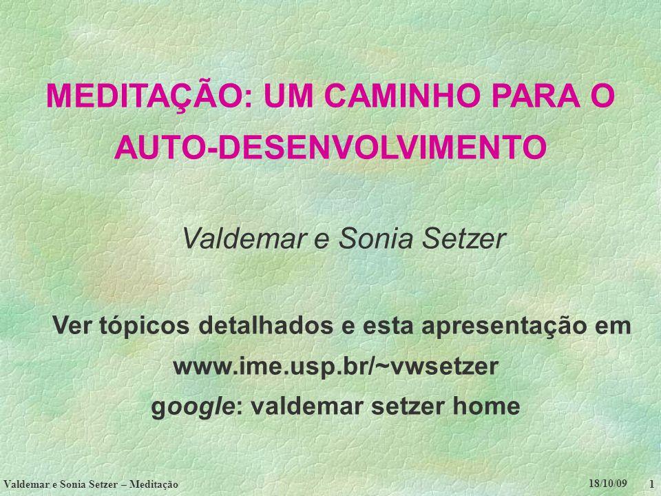 18/10/09 Valdemar e Sonia Setzer – Meditação 1 MEDITAÇÃO: UM CAMINHO PARA O AUTO-DESENVOLVIMENTO Valdemar e Sonia Setzer Ver tópicos detalhados e esta