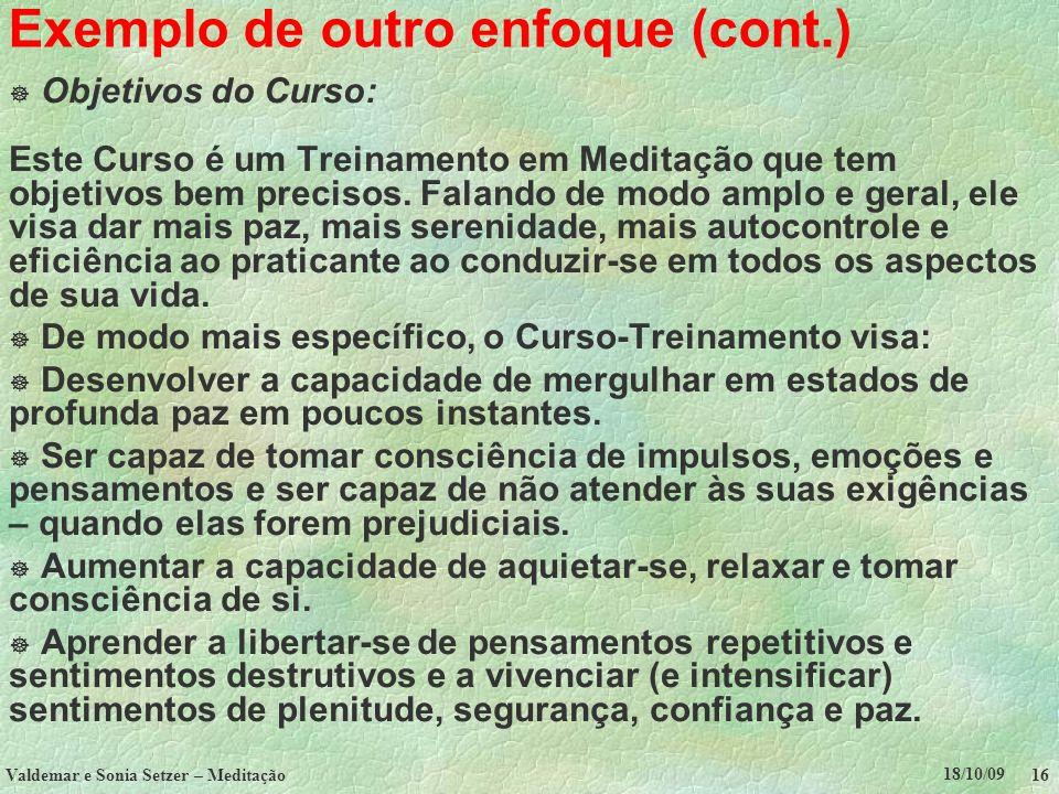 18/10/09 Valdemar e Sonia Setzer – Meditação 16 Exemplo de outro enfoque (cont.) Objetivos do Curso: Este Curso é um Treinamento em Meditação que tem