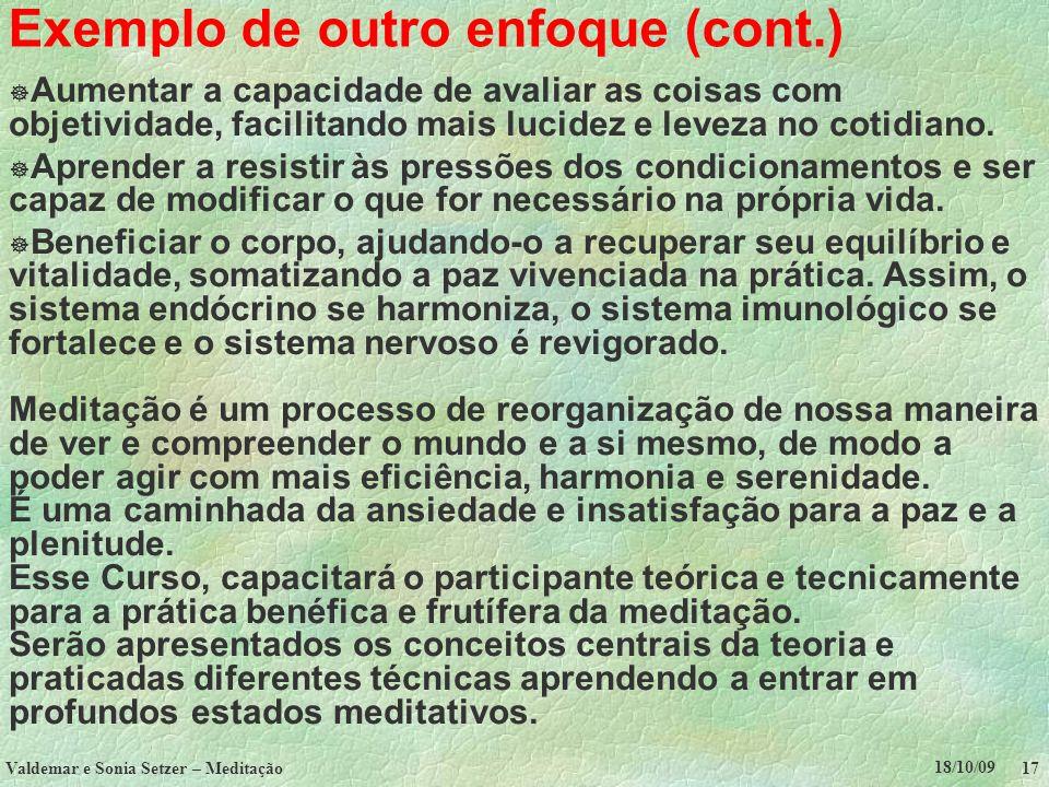 18/10/09 Valdemar e Sonia Setzer – Meditação 17 Exemplo de outro enfoque (cont.) Aumentar a capacidade de avaliar as coisas com objetividade, facilita