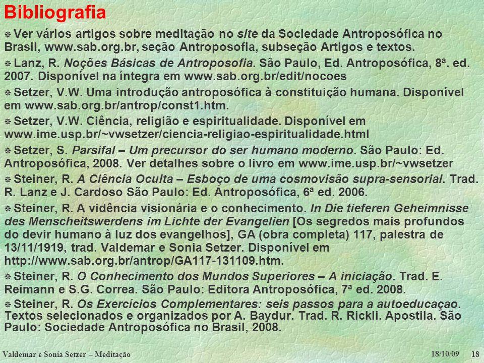 18/10/09 Valdemar e Sonia Setzer – Meditação 18 Bibliografia Ver vários artigos sobre meditação no site da Sociedade Antroposófica no Brasil, www.sab.