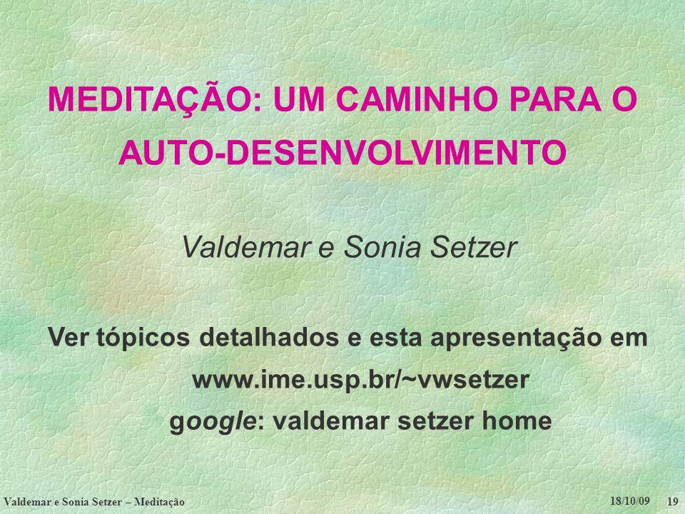 18/10/09 Valdemar e Sonia Setzer – Meditação 19 MEDITAÇÃO: UM CAMINHO PARA O AUTO-DESENVOLVIMENTO Valdemar e Sonia Setzer Ver tópicos detalhados e est
