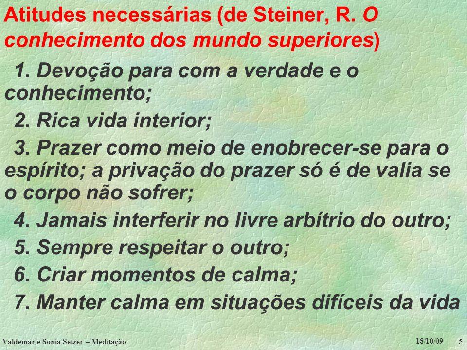 18/10/09 Valdemar e Sonia Setzer – Meditação 5 Atitudes necessárias (de Steiner, R. O conhecimento dos mundo superiores) 1. Devoção para com a verdade