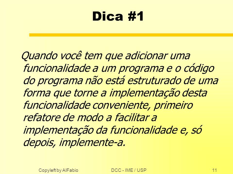 DCC - IME / USP Copyleft by AlFabio11 Dica #1 Quando você tem que adicionar uma funcionalidade a um programa e o código do programa não está estrutura