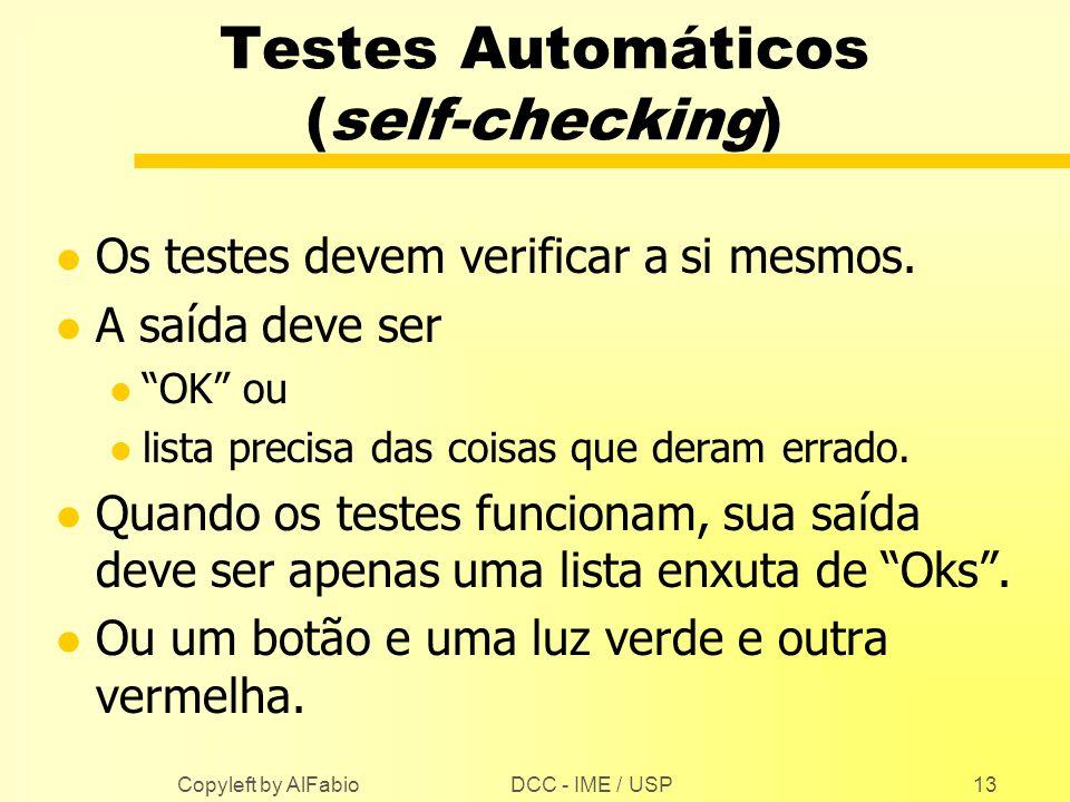 DCC - IME / USP Copyleft by AlFabio13 Testes Automáticos (self-checking) l Os testes devem verificar a si mesmos. l A saída deve ser l OK ou l lista p