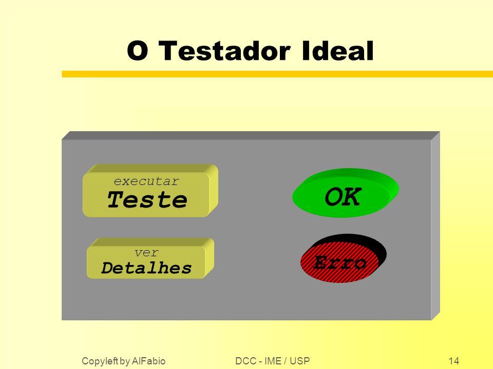 DCC - IME / USP Copyleft by AlFabio14 O Testador Ideal executar Teste ver Detalhes OK Erro