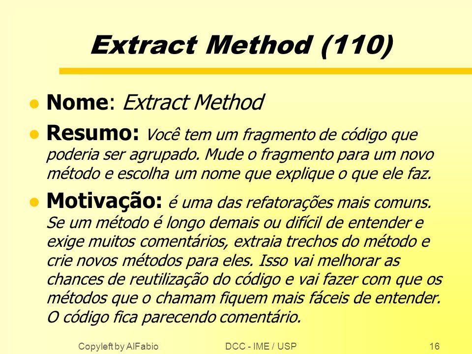 DCC - IME / USP Copyleft by AlFabio16 Extract Method (110) l Nome: Extract Method l Resumo: Você tem um fragmento de código que poderia ser agrupado.