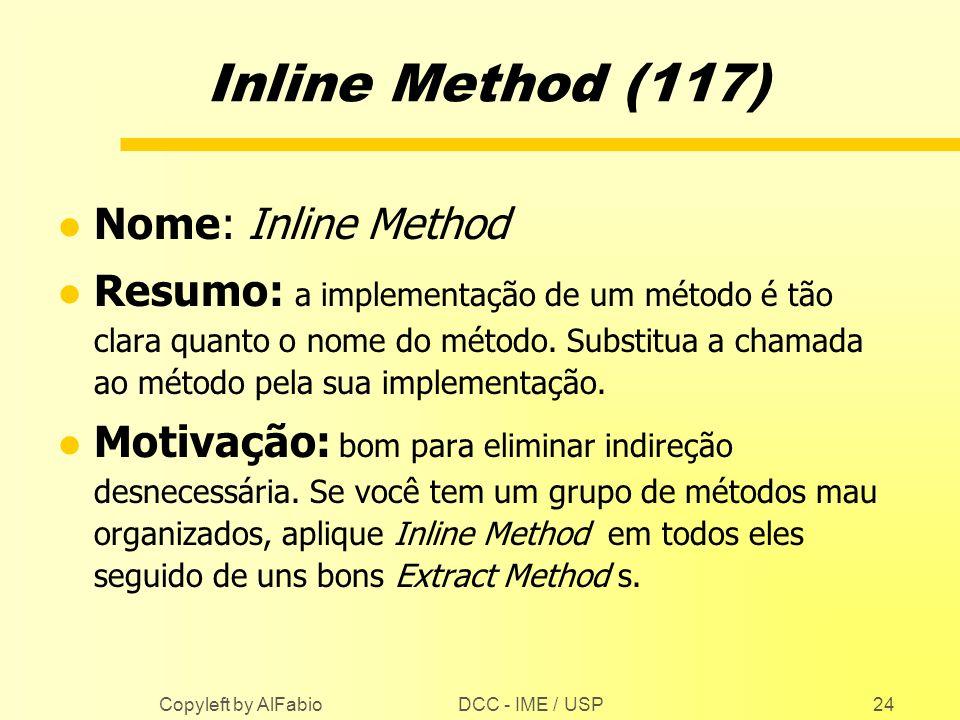 DCC - IME / USP Copyleft by AlFabio24 Inline Method (117) l Nome: Inline Method l Resumo: a implementação de um método é tão clara quanto o nome do mé