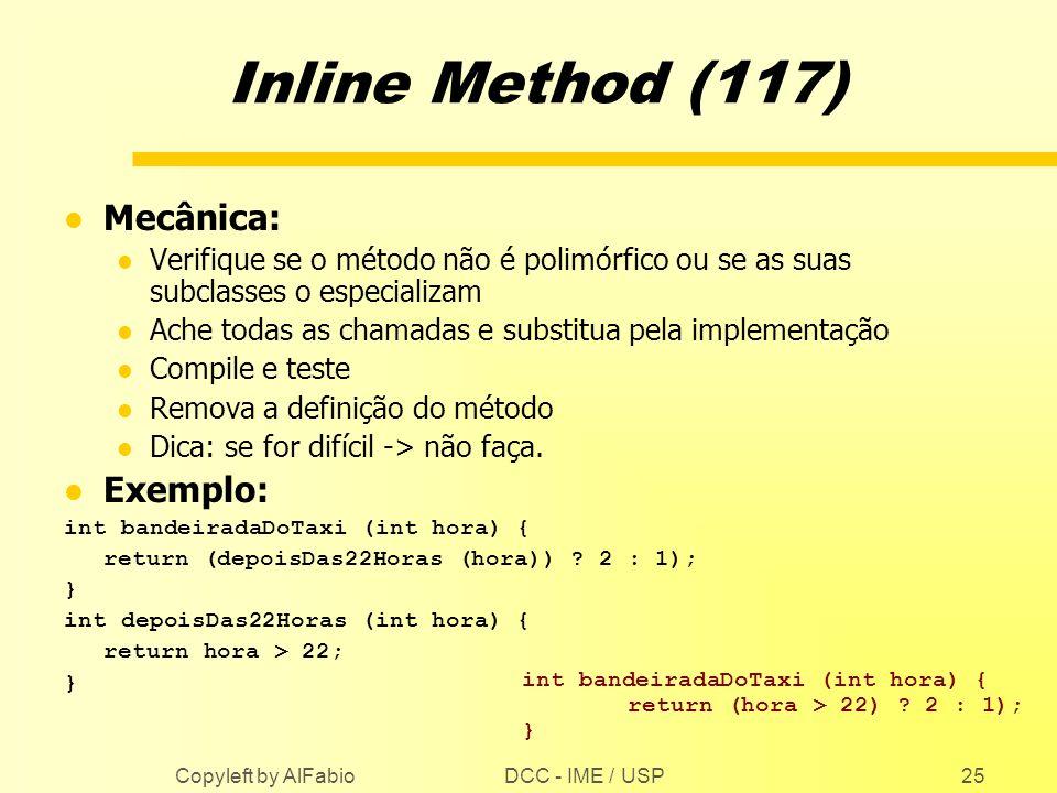 DCC - IME / USP Copyleft by AlFabio25 Inline Method (117) l Mecânica: l Verifique se o método não é polimórfico ou se as suas subclasses o especializa