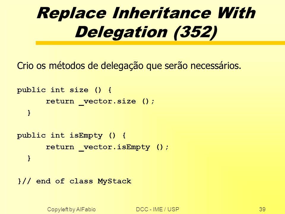 DCC - IME / USP Copyleft by AlFabio39 Replace Inheritance With Delegation (352) Crio os métodos de delegação que serão necessários. public int size ()