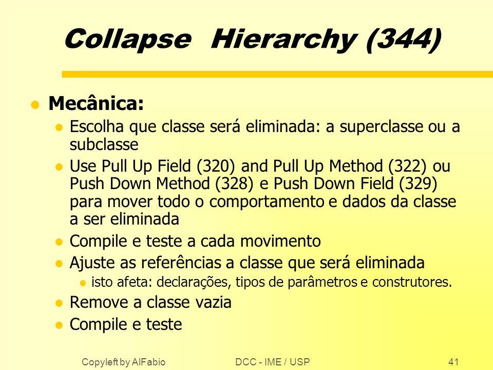 DCC - IME / USP Copyleft by AlFabio41 Collapse Hierarchy (344) l Mecânica: l Escolha que classe será eliminada: a superclasse ou a subclasse l Use Pul
