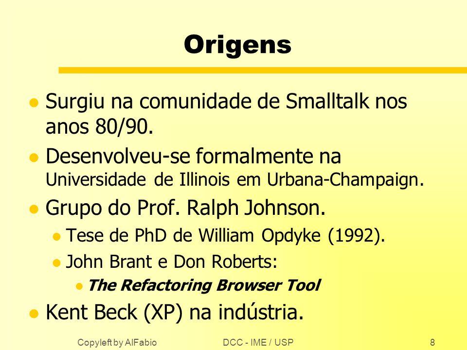 DCC - IME / USP Copyleft by AlFabio8 Origens l Surgiu na comunidade de Smalltalk nos anos 80/90. l Desenvolveu-se formalmente na Universidade de Illin