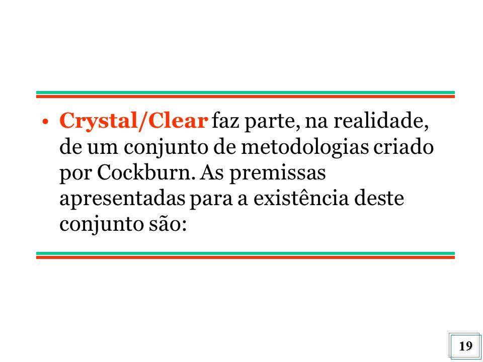 19 Crystal/Clear faz parte, na realidade, de um conjunto de metodologias criado por Cockburn. As premissas apresentadas para a existência deste conjun