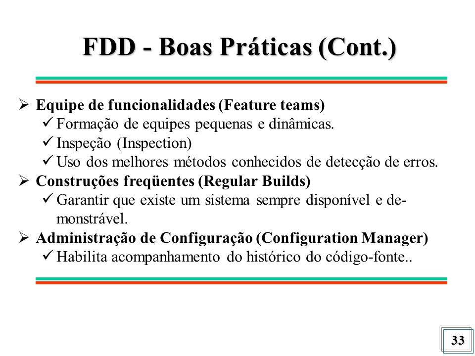 33 FDD - Boas Práticas(Cont.) FDD - Boas Práticas (Cont.) Equipe de funcionalidades (Feature teams) Formação de equipes pequenas e dinâmicas. Inspeção