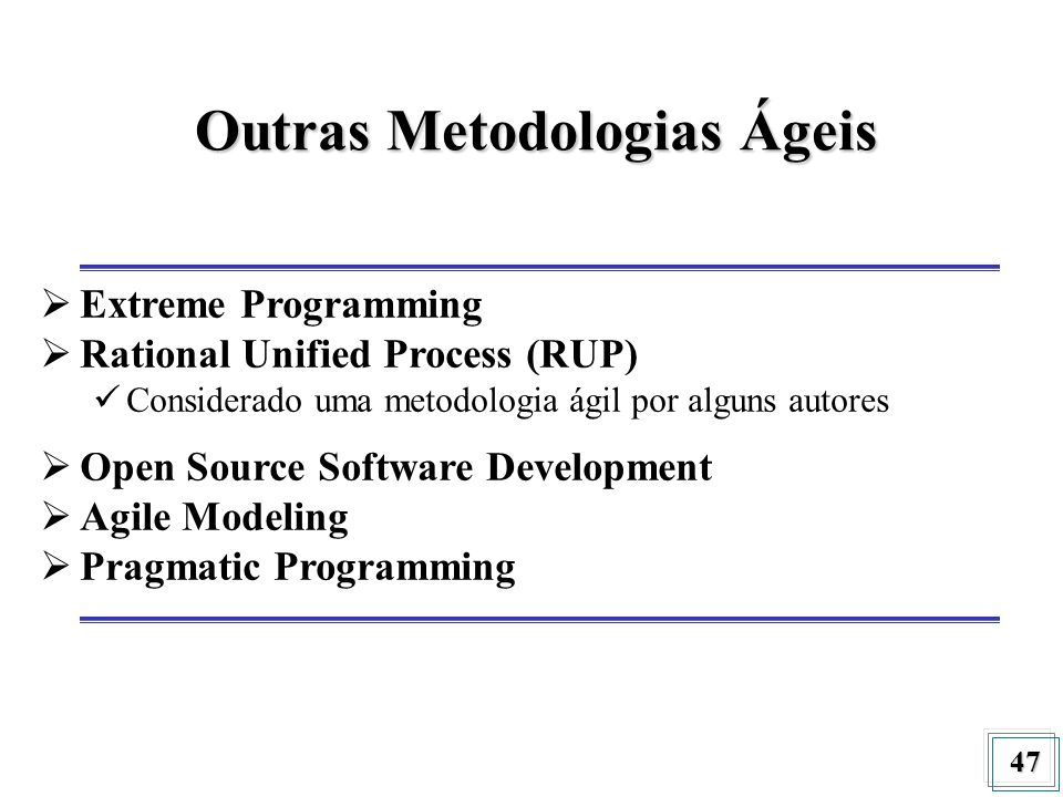 47 Outras Metodologias Ágeis Extreme Programming Rational Unified Process (RUP) Considerado uma metodologia ágil por alguns autores Open Source Softwa