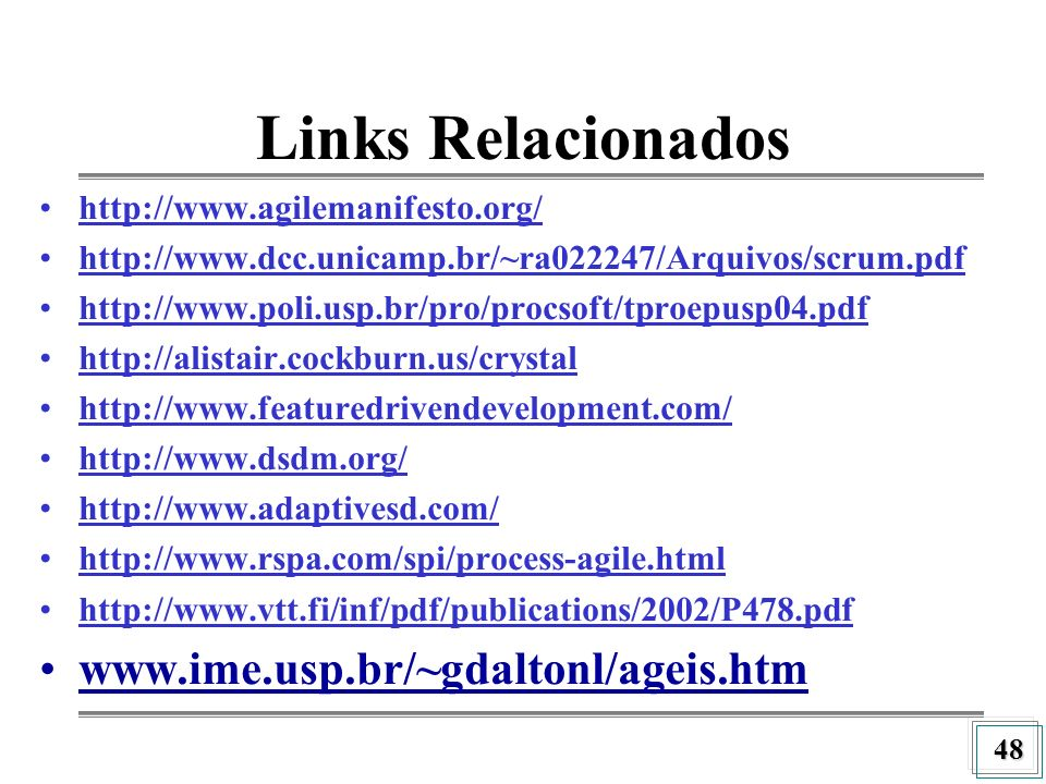 48 Links Relacionados http://www.agilemanifesto.org/ http://www.dcc.unicamp.br/~ra022247/Arquivos/scrum.pdf http://www.poli.usp.br/pro/procsoft/tproep