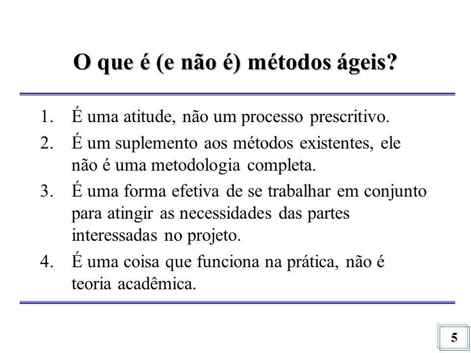 5 O que é (e não é) métodos ágeis? 1.É uma atitude, não um processo prescritivo. 2.É um suplemento aos métodos existentes, ele não é uma metodologia c