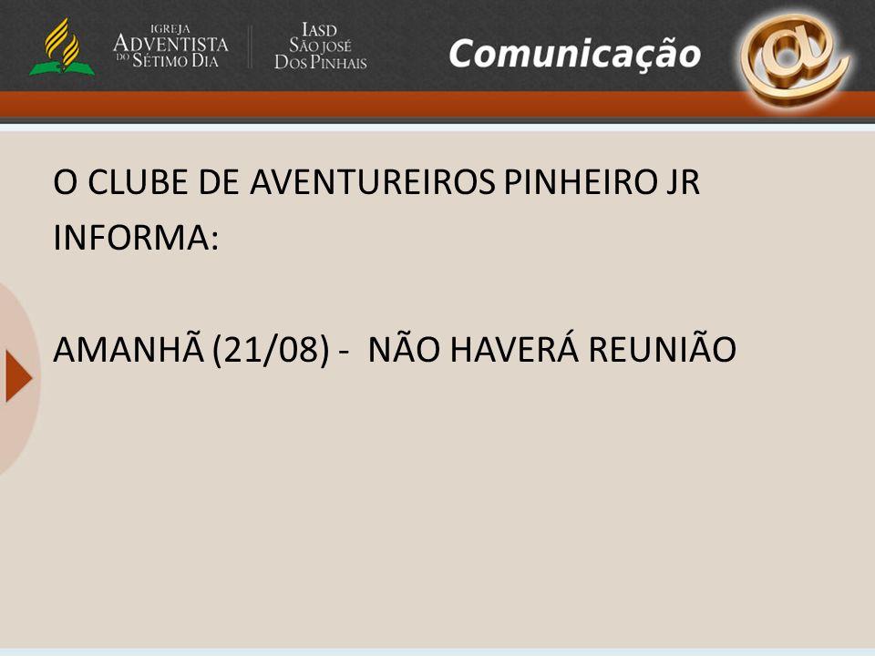 CLUBE DE DESBRAVADORES PINHEIRO INFORMA AMANHÃ (21/08) – REUNIÃO NORMAL – 9:00 NÃO FALTE, POIS O CAMPEONATO DE ORDEM UNIDA ESTÁ CHEGANDO.