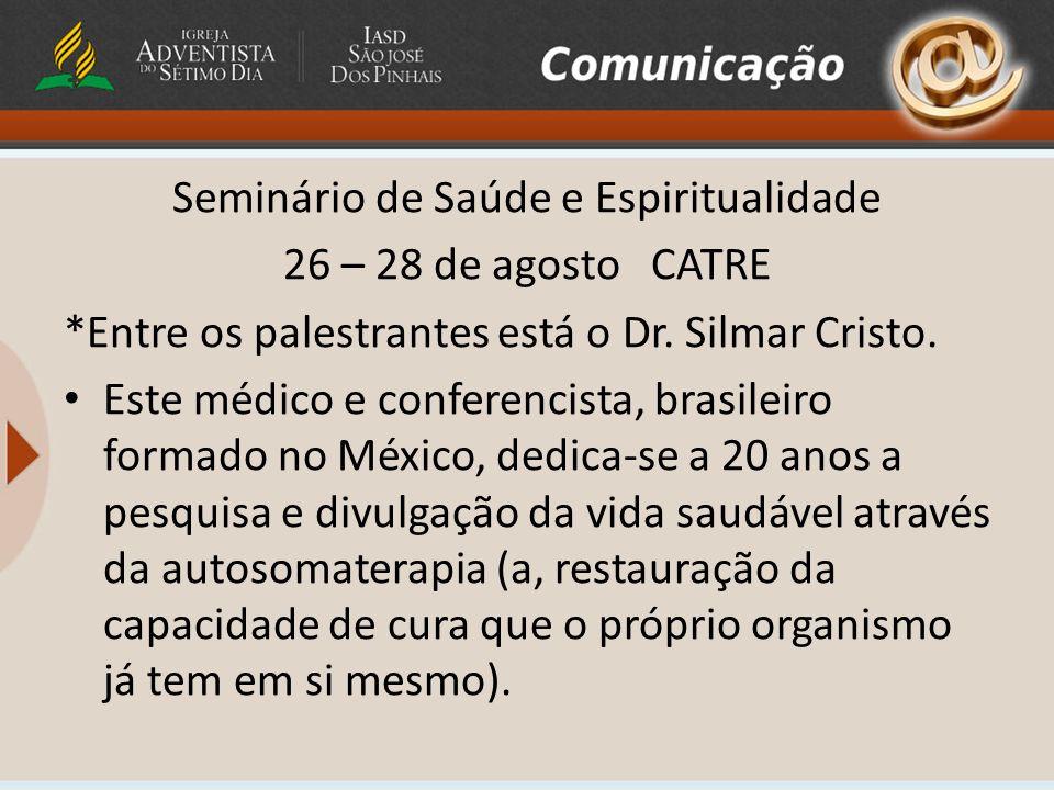 Seminário de Saúde e Espiritualidade 26 – 28 de agosto CATRE *Entre os palestrantes está o Dr. Silmar Cristo. Este médico e conferencista, brasileiro