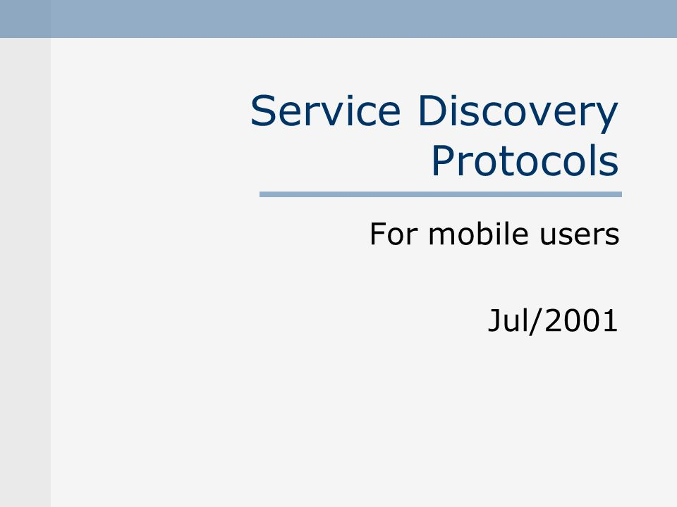 Service Discovery Protocols For mobile users Jul/2001