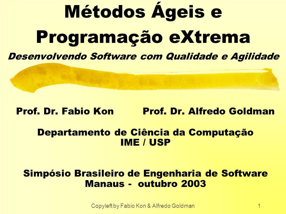 Copyleft by Fabio Kon & Alfredo Goldman1 Métodos Ágeis e Programação eXtrema Desenvolvendo Software com Qualidade e Agilidade Prof. Dr. Fabio Kon Prof