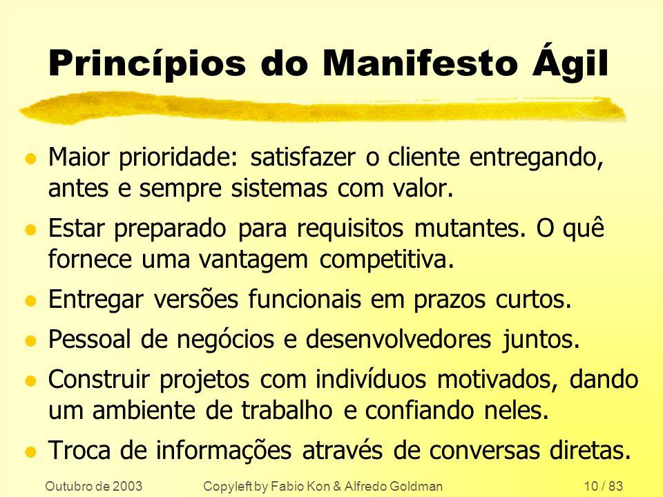 Outubro de 2003 Copyleft by Fabio Kon & Alfredo Goldman10 / 83 Princípios do Manifesto Ágil l Maior prioridade: satisfazer o cliente entregando, antes