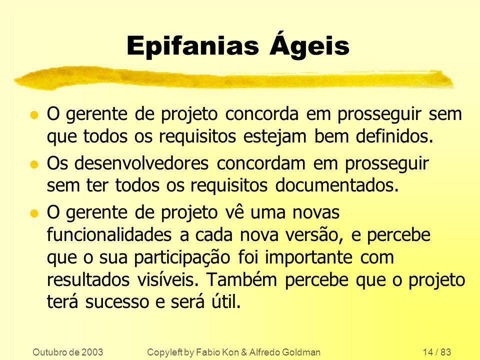 Outubro de 2003 Copyleft by Fabio Kon & Alfredo Goldman14 / 83 Epifanias Ágeis l O gerente de projeto concorda em prosseguir sem que todos os requisit