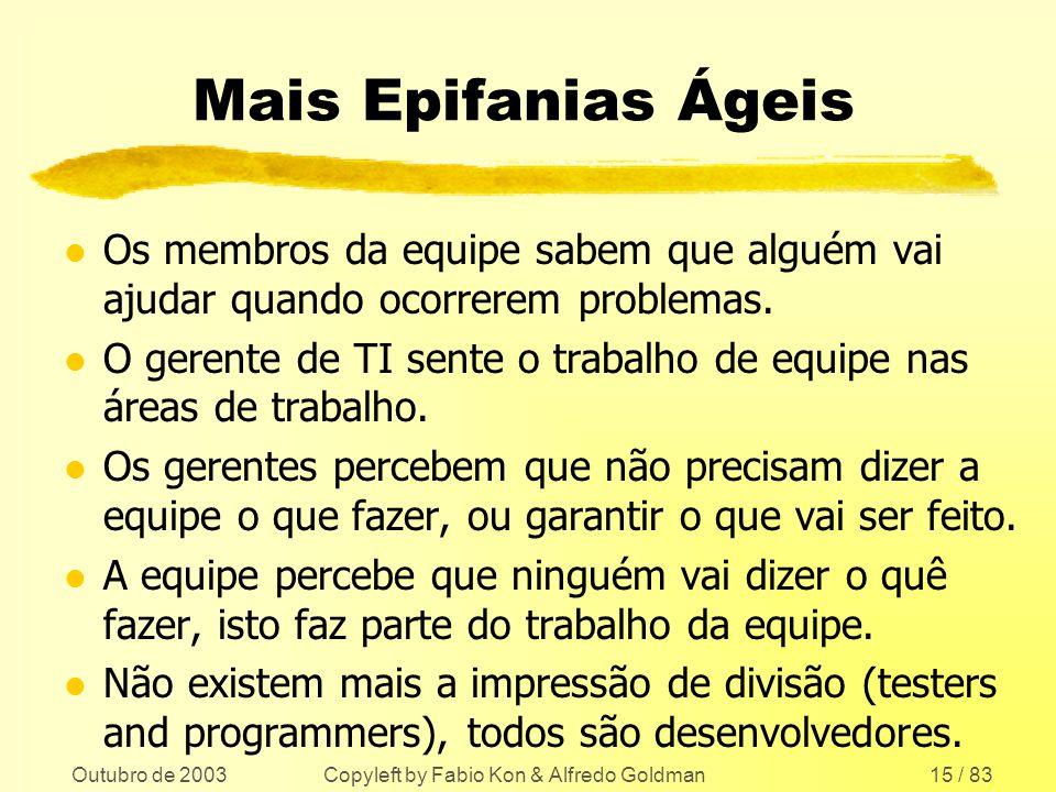 Outubro de 2003 Copyleft by Fabio Kon & Alfredo Goldman15 / 83 Mais Epifanias Ágeis l Os membros da equipe sabem que alguém vai ajudar quando ocorrere