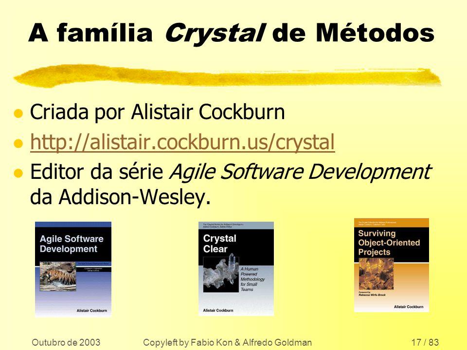 Outubro de 2003 Copyleft by Fabio Kon & Alfredo Goldman17 / 83 A família Crystal de Métodos l Criada por Alistair Cockburn l http://alistair.cockburn.