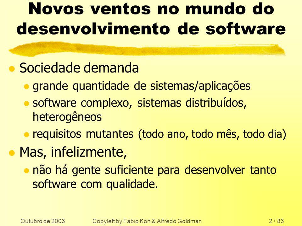 Outubro de 2003 Copyleft by Fabio Kon & Alfredo Goldman2 / 83 Novos ventos no mundo do desenvolvimento de software l Sociedade demanda l grande quanti