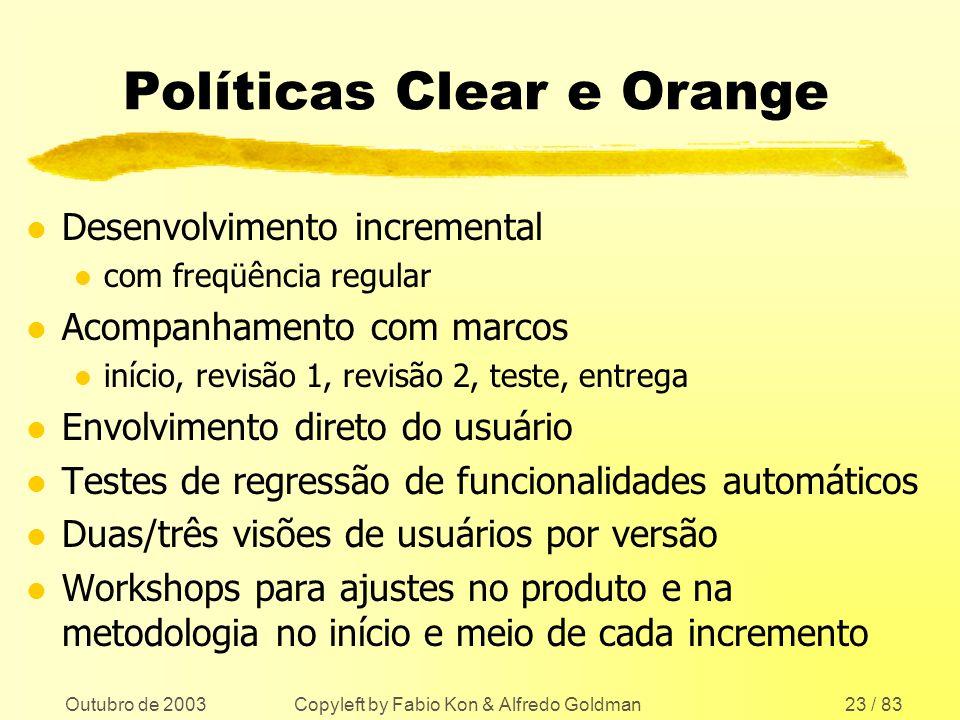Outubro de 2003 Copyleft by Fabio Kon & Alfredo Goldman23 / 83 Políticas Clear e Orange l Desenvolvimento incremental l com freqüência regular l Acomp
