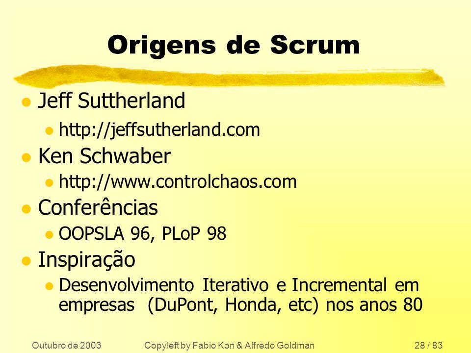Outubro de 2003 Copyleft by Fabio Kon & Alfredo Goldman28 / 83 Origens de Scrum l Jeff Suttherland l http://jeffsutherland.com l Ken Schwaber l http:/