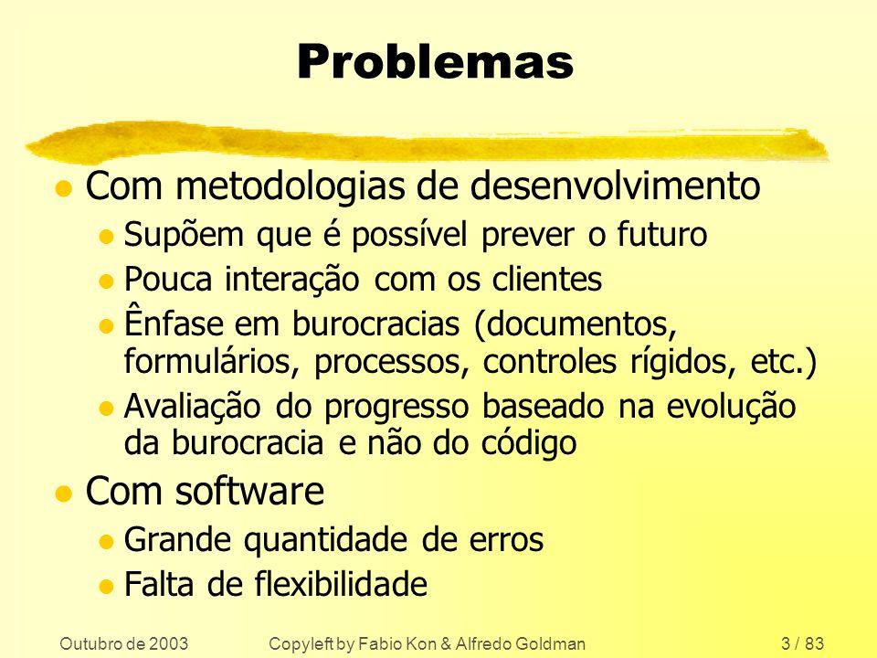 Outubro de 2003 Copyleft by Fabio Kon & Alfredo Goldman3 / 83 Problemas l Com metodologias de desenvolvimento l Supõem que é possível prever o futuro