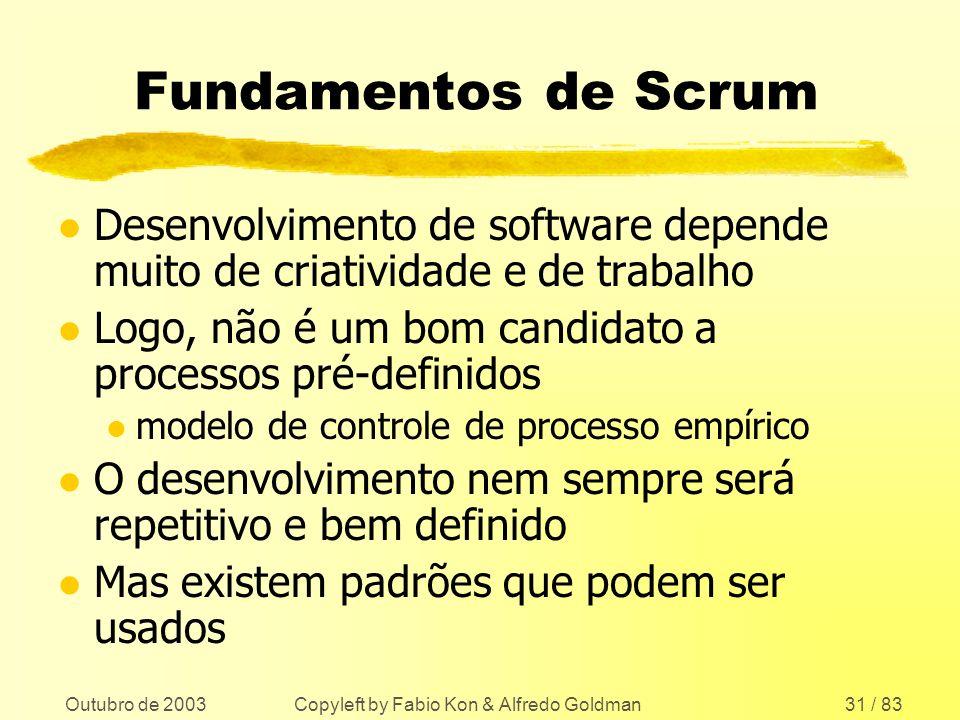 Outubro de 2003 Copyleft by Fabio Kon & Alfredo Goldman31 / 83 Fundamentos de Scrum l Desenvolvimento de software depende muito de criatividade e de t