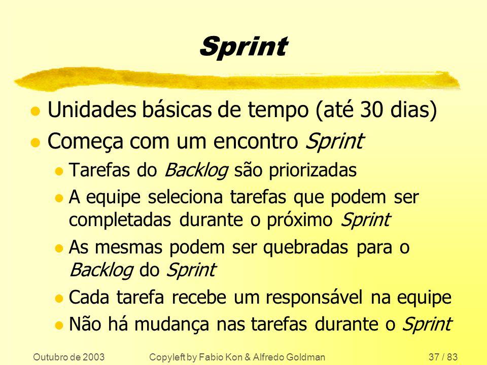 Outubro de 2003 Copyleft by Fabio Kon & Alfredo Goldman37 / 83 Sprint l Unidades básicas de tempo (até 30 dias) l Começa com um encontro Sprint l Tare