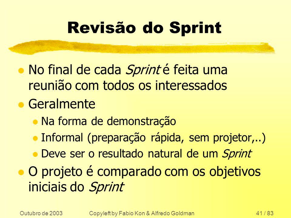 Outubro de 2003 Copyleft by Fabio Kon & Alfredo Goldman41 / 83 Revisão do Sprint l No final de cada Sprint é feita uma reunião com todos os interessad