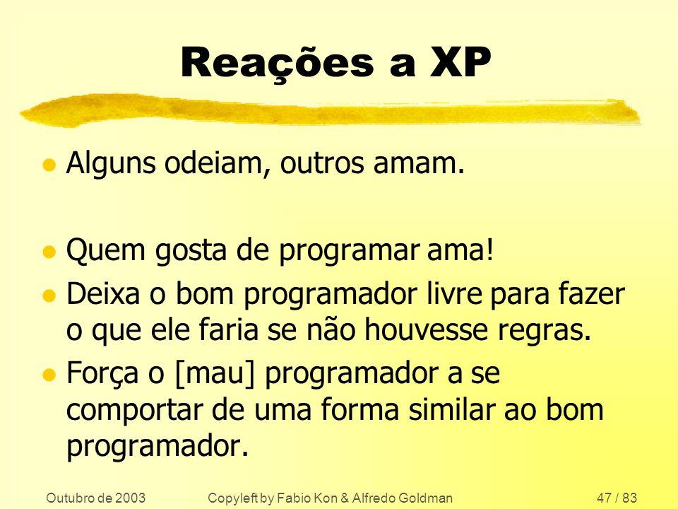 Outubro de 2003 Copyleft by Fabio Kon & Alfredo Goldman47 / 83 Reações a XP l Alguns odeiam, outros amam. l Quem gosta de programar ama! l Deixa o bom